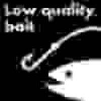 low quality bait